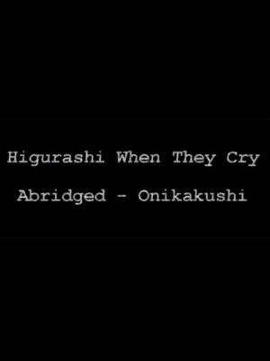 Higurashi When They Cry Abridged Abridged Series She first began posting to her youtube channel in february 2013. higurashi when they cry abridged